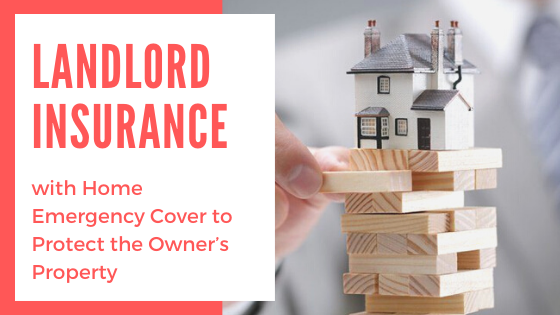 Landlord Insurance with Home Emergency Cover to Protect the Owner's Property