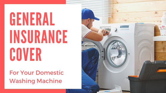 General Insurance Cover for Your Domestic Washing Machine