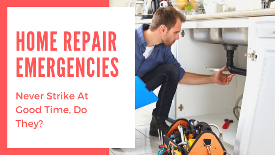 Home Repair Emergencies Never Strike At Good Time, Do They?