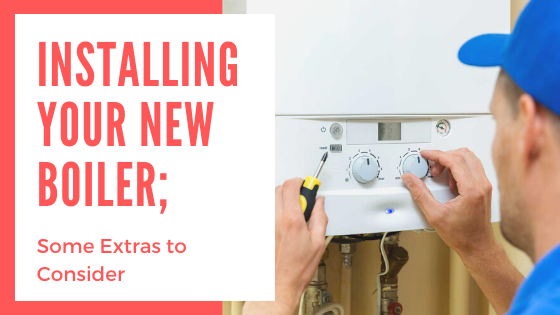 Installing Your New Boiler; Some Extras To Consider