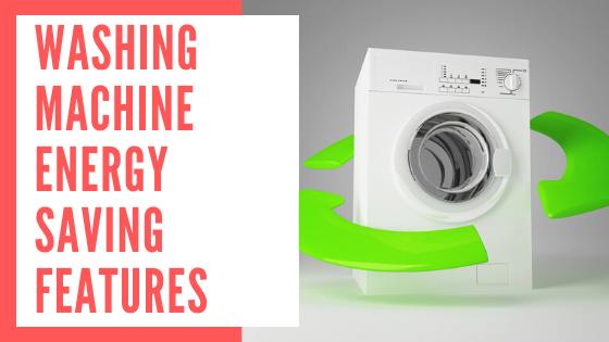 Washing Machine Energy Saving Features
